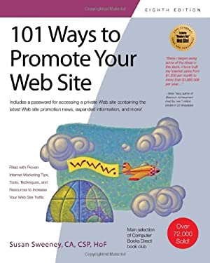 101 Ways to Promote Your Web Site: Filled with Proven Internet Marketing Tips, Tools, Techniques, and Resources to Increase Your Web Site Traffic 9781931644785