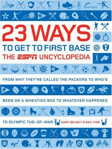 23 Ways to Get to First Base: The ESPN Uncyclopedia 9781933060101