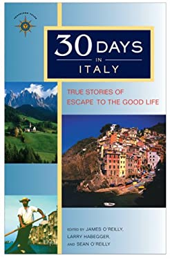 30 Days in Italy: True Stories of Escape to the Good Life 9781932361421