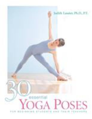 30 Essential Yoga Poses: For Beginning Students and Their Teachers 9781930485044