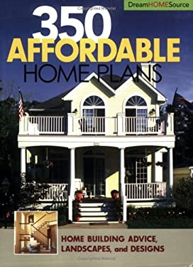 350 Affordable Home Plans: Home Building Advice Landscapes and Designs 9781931131599