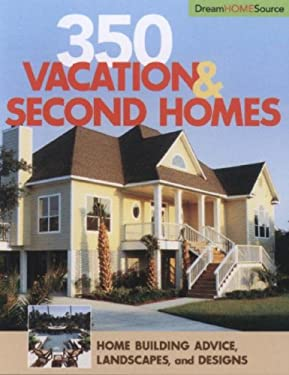 350 Vacation & Second Homes: Home Building Advice, Landscapes, and Designs 9781931131711