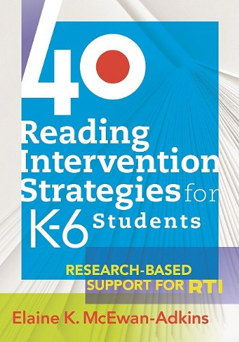 40 Reading Intervention Strategies for K-6 Students: Research-Based Support for RTI 9781934009505
