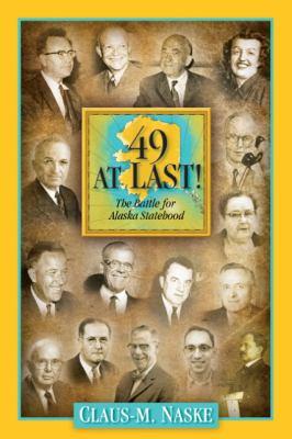 49 at Last: The Fight for Alaska Statehood 9781935347026