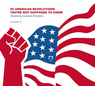 50 American Revolutions You're Not Supposed to Know: Reclaiming American Patriotism 9781932857184