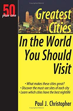 50 Plus One Greatest Cities in the World You Should Visit 9781933766010