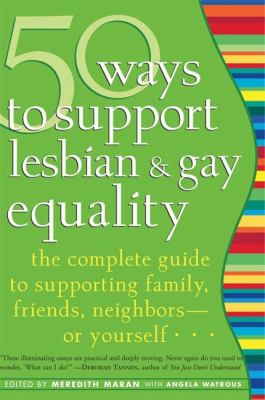 50 Ways to Support Lesbian and Gay Equality: The Complete Guide to Supporting Family, Friends, Neighbors-Or Yourself... 9781930722507