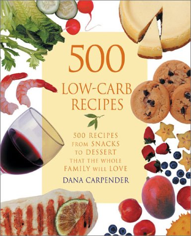 500 Low-Carb Recipes: 500 Recipes, from Snacks to Dessert, That the Whole Family Will Love 9781931412063