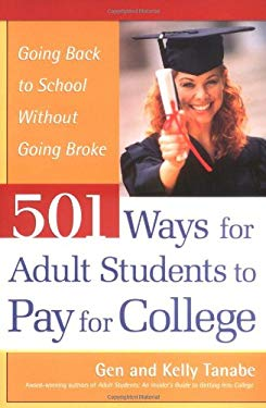 501 Ways for Adult Students to Pay for College: Going Back to School Without Going Broke 9781932662016