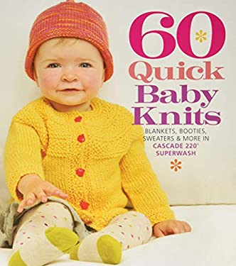 60 Quick Baby Knits: Blankets, Booties, Sweaters & More in Cascade 220 Superwash 9781936096138