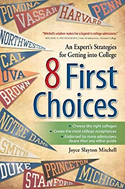 8 First Choices: An Expert's Strategies for Getting Into College 9781932662399
