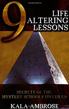 9 Life Altering Lessons: Secrets of the Mystery Schools Unveiled 9781934588031
