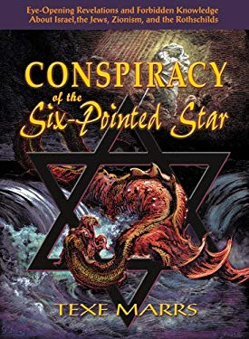 Conspiracy of the Six-Pointed Star: Eye-Opening Revelations and Forbidden Knowledge about Israel, the Jews, Zionism, and the Rothschilds 9781930004573
