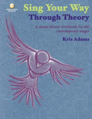 Sing Your Way Through Theory: A Music Theory Workbook for the Contemporary Singer 9781930080041