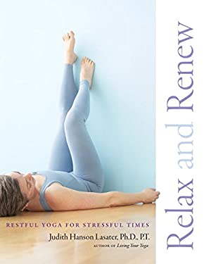 Relax and Renew: Restful Yoga for Stressful Times 9781930485297