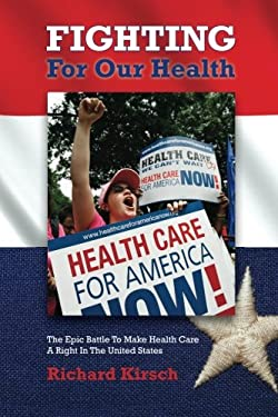 Fighting for Our Health: The Epic Battle to Make Health Care a Right in the United States 9781930912243