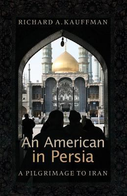 An American in Persia: A Pilgrimage to Iran 9781931038751