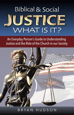 Biblical & Social Justice - What Is It?: An Everyday Person's Guide to Understanding Justice and the Role of the Church in Our Society