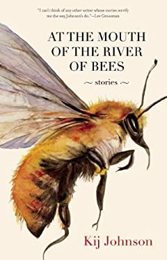 At the Mouth of the River of Bees: Stories 9781931520805