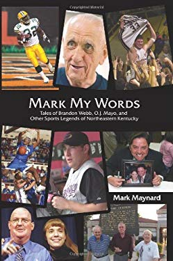 Mark My Words: Tales of Brandon Webb, O.J. Mayo, and Other Sports Legends of Northeastern Kentucky 9781931672559