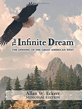 The Infinite Dream: The Opening of the Great American West 9781931672757