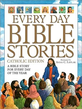 Every Day Bible Stories: A Bible Story for Every Day of the Year Anna C. Leplar