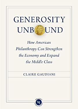 Generosity Unbound: How American Philanthropy Can Strengthen the Economy and Expand the Middle Class 9781931764193