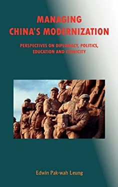 Managing China's Modernization: Perspectives on Diplomacy, Politics, Education and Ethnicity 9781931907743