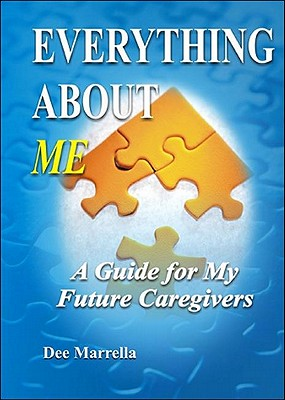 Everything about Me: A Guide for My Future Caregivers 9781932021608