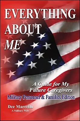 Everything about Me: Military Personnel & Families: A Guide for My Future Caregivers 9781932021622