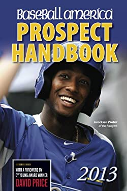 Baseball America 2013 Prospect Handbook: The 2013 Expert Guide to Baseball Prospects and MLB Organization Rankings (Baseball America Prospect Handbook 9781932391442