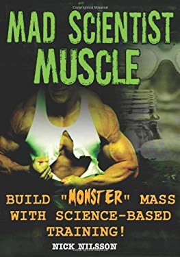 Mad Scientist Muscle: Build Monster Mass with Science-Based Training 9781932549799