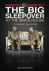 Churchill and Roosevelt: The Big Sleepover at the White House: Christmas 1941-New Year 1942 23658155