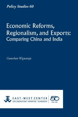 Economic Reforms, Regionalism, and Exports: Comparing China and India 9781932728941