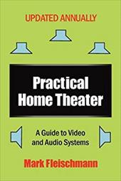 Practical Home Theater: A Guide to Video and Audio Systems (2011 Edition) 11782972