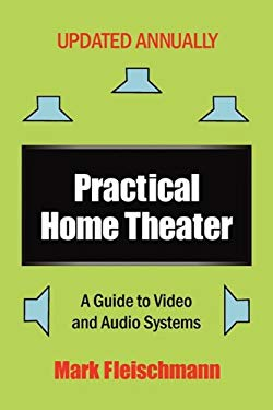 Practical Home Theater: A Guide to Video and Audio Systems (2011 Edition) 9781932732122