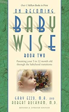 On Becoming Baby Wise, Book 2: Parenting Your Pre Toddler 5-12 Month Old Through the Babyhood Transition