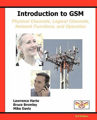 Introduction to GSM: Physical Channels, Logical Channels, Network Functions, and Operation 9781932813852