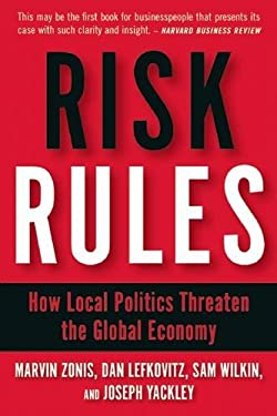 Risk Rules: How Local Politics Threaten the Global Economy 9781932841596