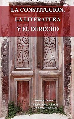 La Constitucion, La Literatura y El Derecho 9781932848564