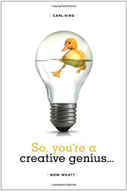 So, You're a Creative Genius... Now What? 9781932907926
