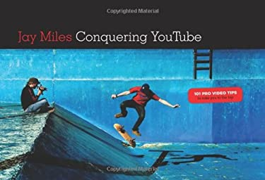 Conquering You Tube: 101 Pro Video Tips to Take You to the Top 9781932907940