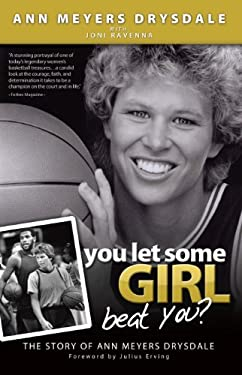 You Let Some Girl Beat You?: The Story of Ann Meyers Drysdale 9781933016788