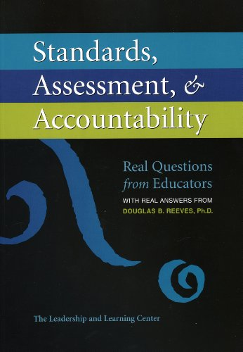 Standards, Assessment, & Accountability: Real Questions from Educators with Real Answers from Douglas B. Reeves, PH.D. 9781933196947
