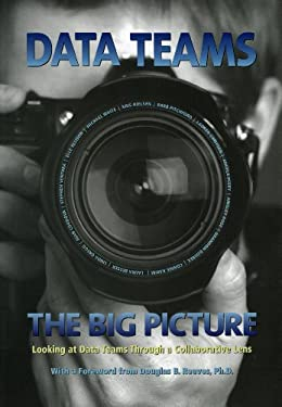 Data Teams: The Big Picture: Looking at Data Teams Through a Collaborative Lens 9781933196992