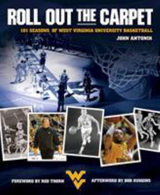 Roll Out the Carpet: 101 Seasons of West Virginia University Basketball 9781933202662
