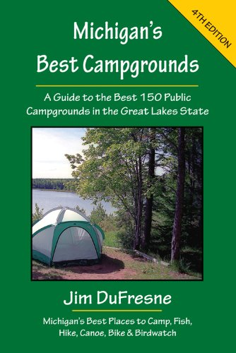 Michigan's Best Campgrounds: A Guide to the Best 150 Public Campgrounds in the Great Lakes State 9781933272276