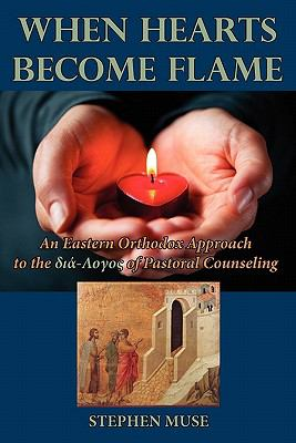 When Hearts Become Flame: An Eastern Orthodox Approach to the Dia-Logos of Pastoral Counseling 9781933275482