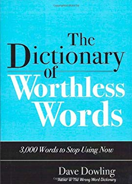 The Dictionary of Worthless Words: 3,000 Words to Stop Using Now 9781933338972