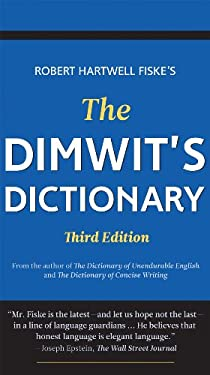The Dimwit's Dictionary: More Than 5,000 Overused Words and Phrases and Alternatives to Them 9781933338989